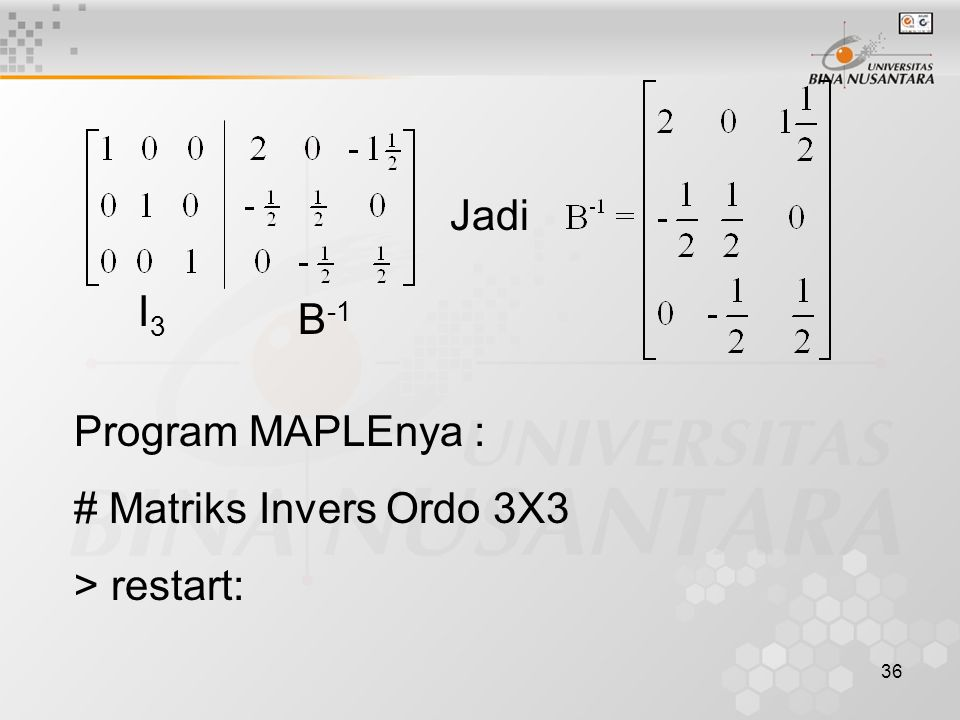 Jadi I3 B-1 Program MAPLEnya : # Matriks Invers Ordo 3X3 > restart: