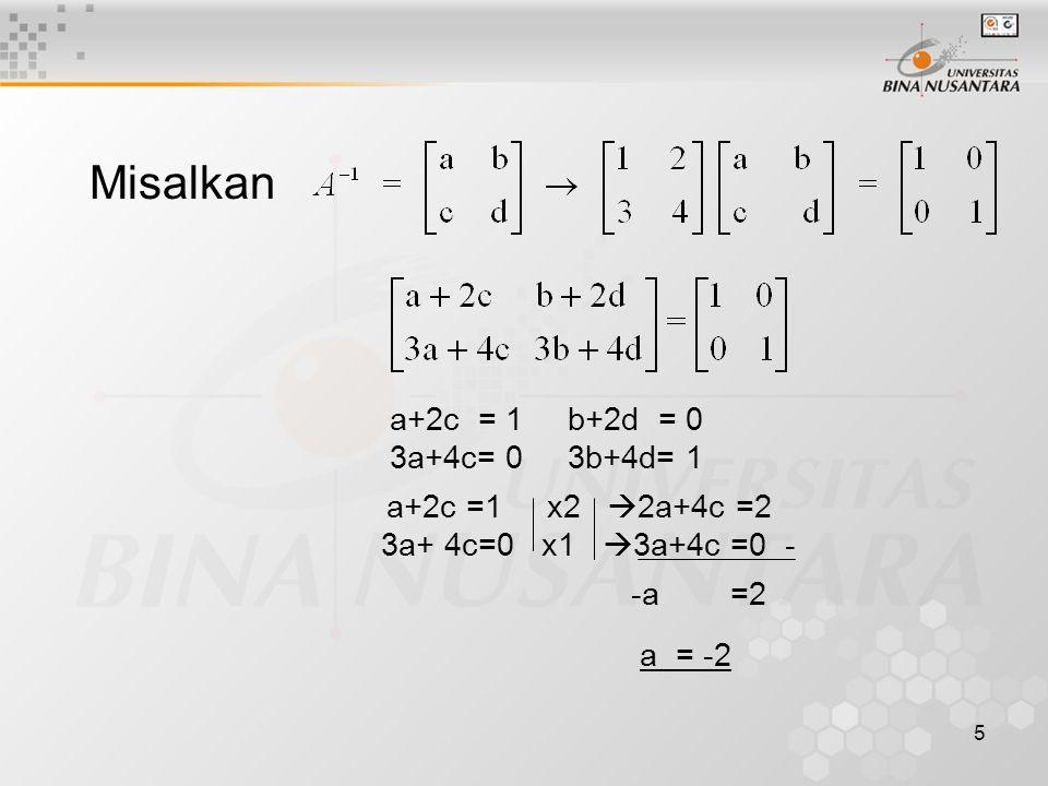 Misalkan a+2c = 1 b+2d = 0 3a+4c= 0 3b+4d= 1 a+2c =1 x2 2a+4c =2