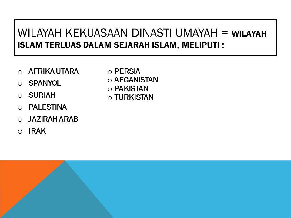 WILAYAH KEKUASAAN DINASTI UMAYAH = WILAYAH ISLAM TERLUAS DALAM SEJARAH ISLAM, MELIPUTI :