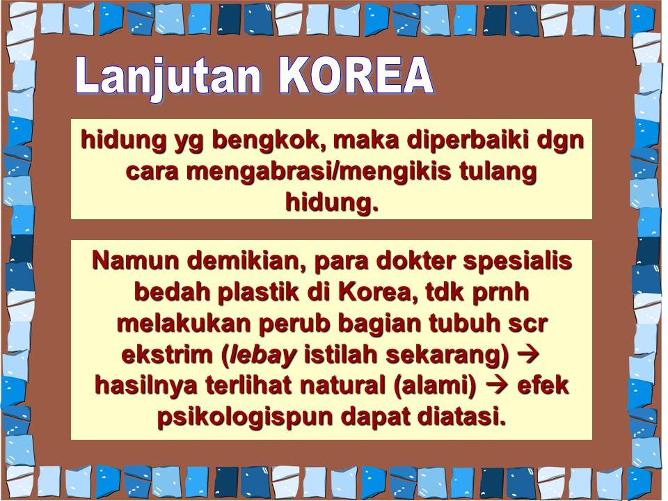 Lanjutan KOREA hidung yg bengkok, maka diperbaiki dgn cara mengabrasi/mengikis tulang hidung.