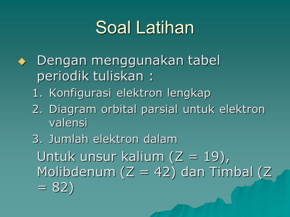 Soal Latihan Dengan menggunakan tabel periodik tuliskan :