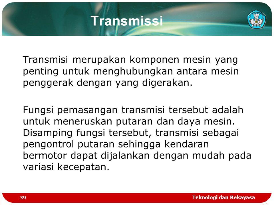 Transmissi Transmisi merupakan komponen mesin yang penting untuk menghubungkan antara mesin penggerak dengan yang digerakan.