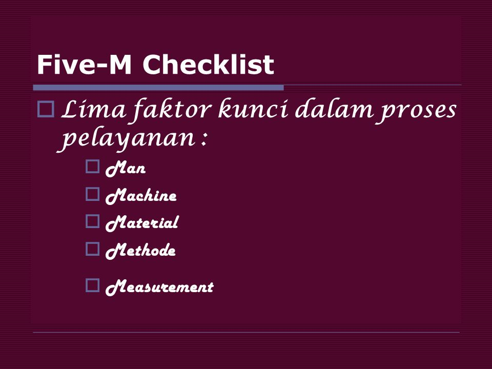 Five-M Checklist Lima faktor kunci dalam proses pelayanan : Man