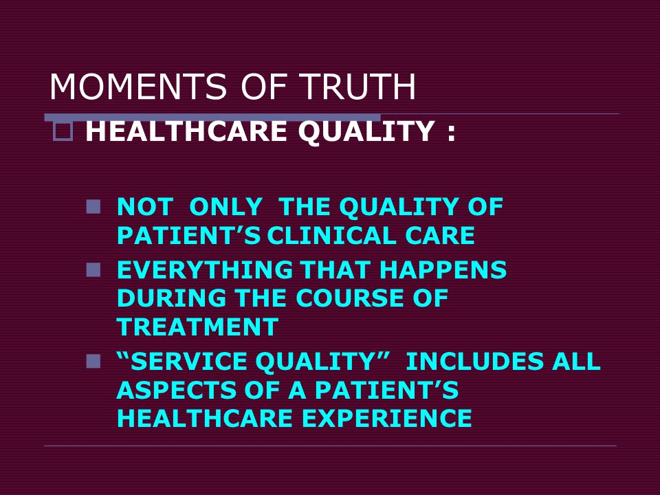 MOMENTS OF TRUTH HEALTHCARE QUALITY :