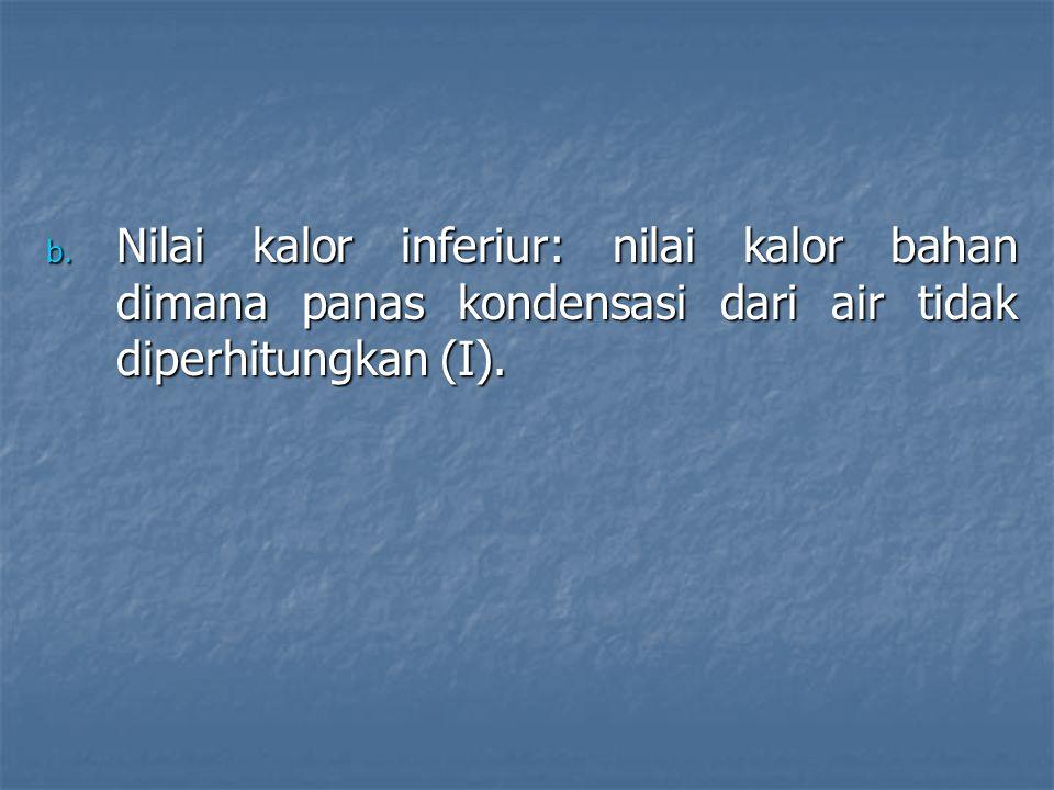 Nilai kalor inferiur: nilai kalor bahan dimana panas kondensasi dari air tidak diperhitungkan (I).