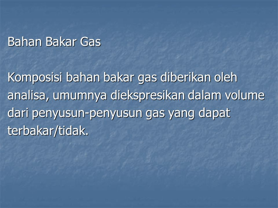 Bahan Bakar Gas Komposisi bahan bakar gas diberikan oleh. analisa, umumnya diekspresikan dalam volume.