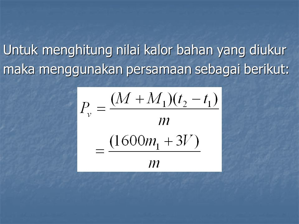 Untuk menghitung nilai kalor bahan yang diukur