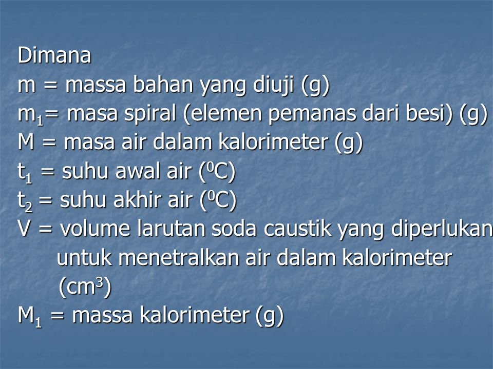 Dimana m = massa bahan yang diuji (g) m1= masa spiral (elemen pemanas dari besi) (g) M = masa air dalam kalorimeter (g)