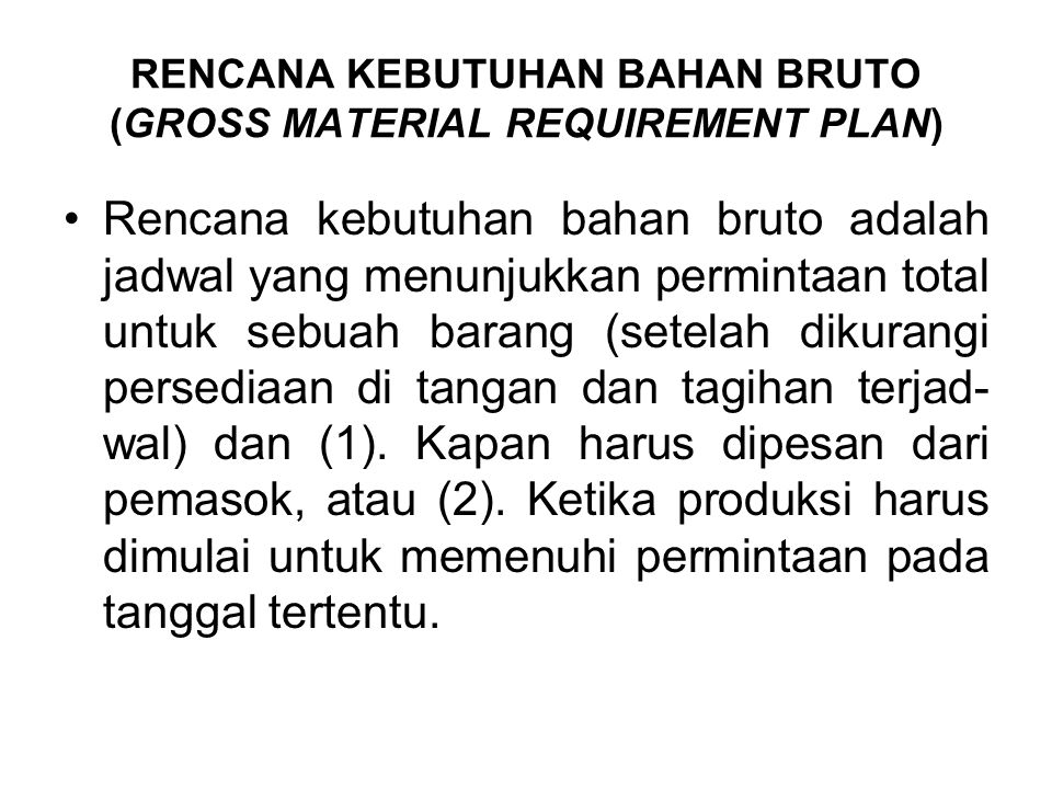 RENCANA KEBUTUHAN BAHAN BRUTO (GROSS MATERIAL REQUIREMENT PLAN)
