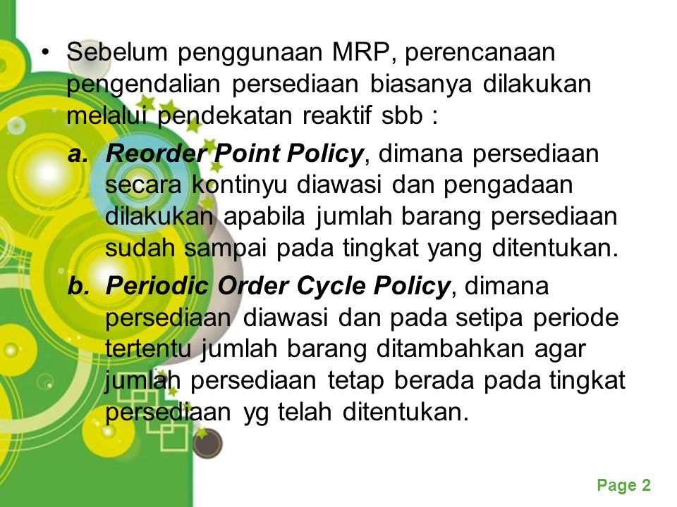 Sebelum penggunaan MRP, perencanaan pengendalian persediaan biasanya dilakukan melalui pendekatan reaktif sbb :