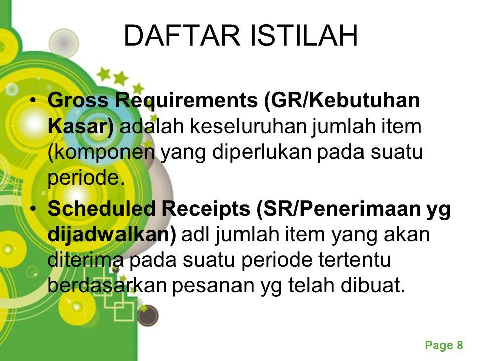 DAFTAR ISTILAH Gross Requirements (GR/Kebutuhan Kasar) adalah keseluruhan jumlah item (komponen yang diperlukan pada suatu periode.