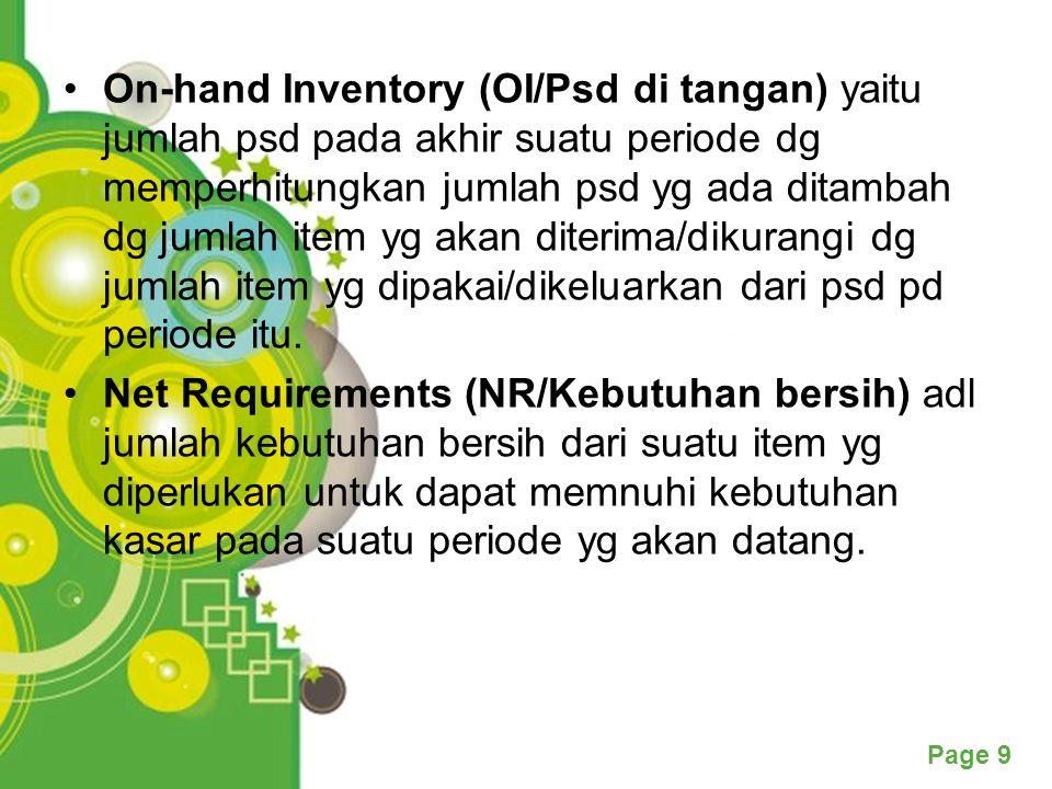 On-hand Inventory (OI/Psd di tangan) yaitu jumlah psd pada akhir suatu periode dg memperhitungkan jumlah psd yg ada ditambah dg jumlah item yg akan diterima/dikurangi dg jumlah item yg dipakai/dikeluarkan dari psd pd periode itu.