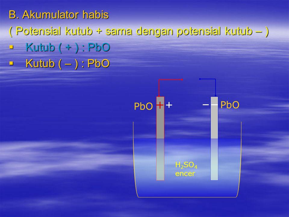 ( Potensial kutub + sama dengan potensial kutub – ) Kutub ( + ) : PbO