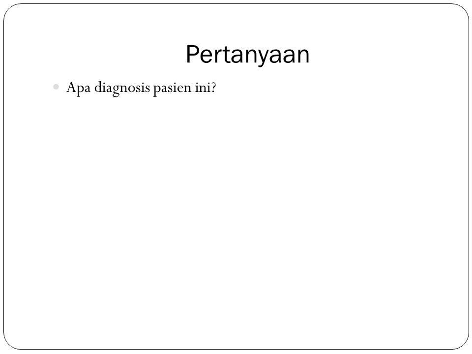 Pertanyaan Apa diagnosis pasien ini