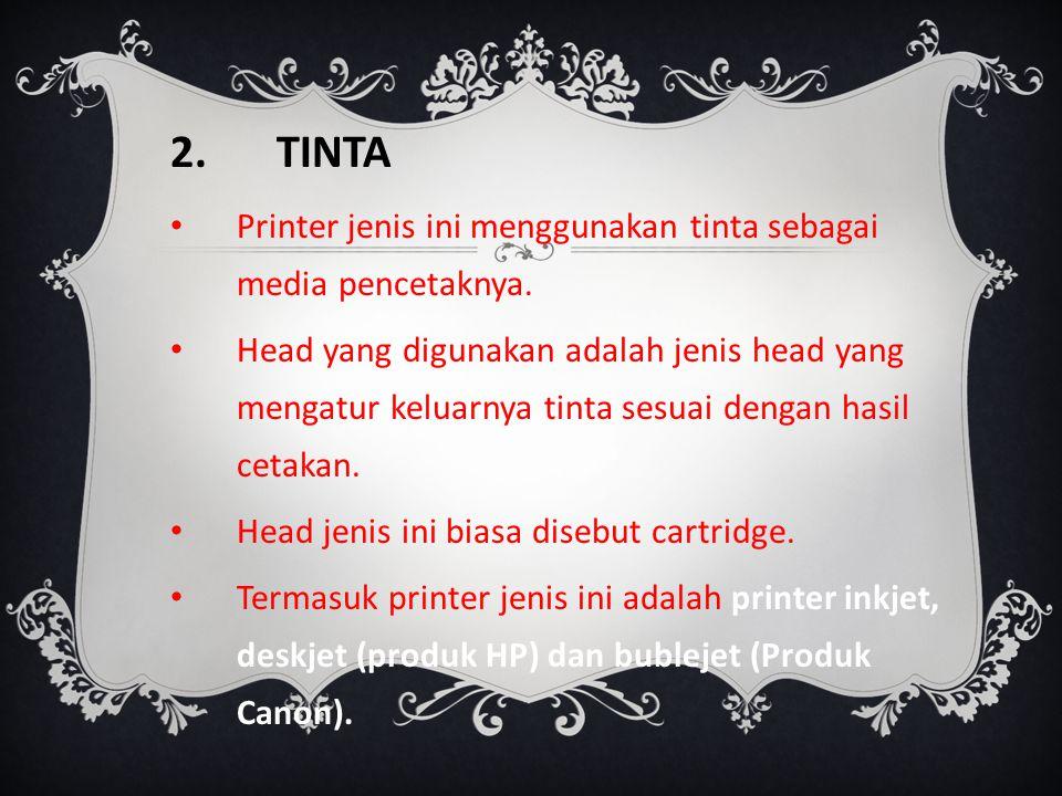 2. TINTA Printer jenis ini menggunakan tinta sebagai media pencetaknya.