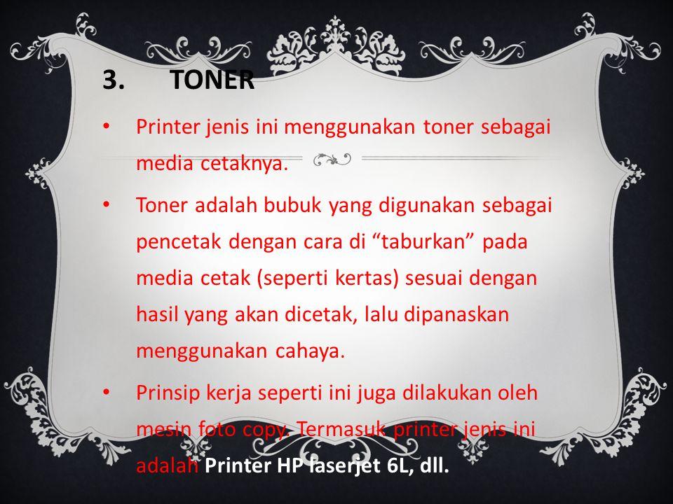 3. TONER Printer jenis ini menggunakan toner sebagai media cetaknya.