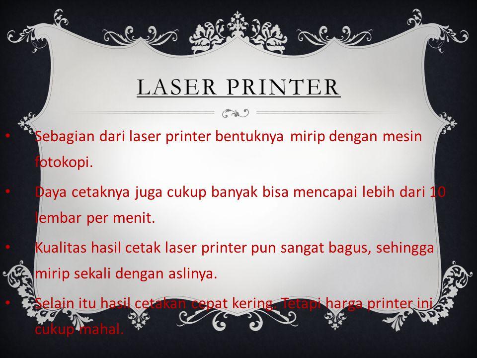 Sebagian dari laser printer bentuknya mirip dengan mesin fotokopi.