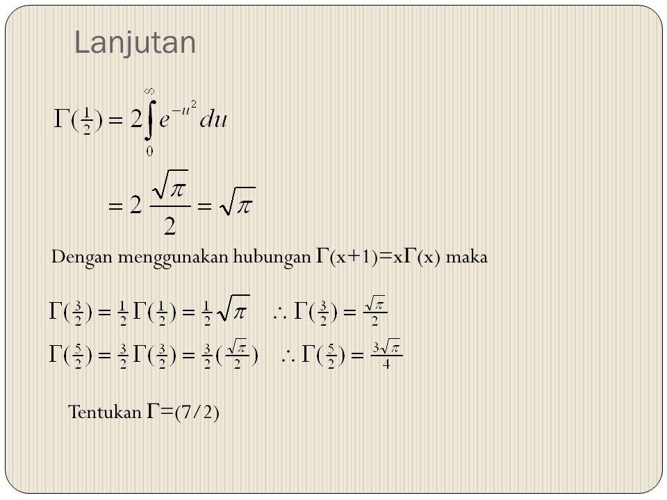 Lanjutan Dengan menggunakan hubungan (x+1)=x(x) maka