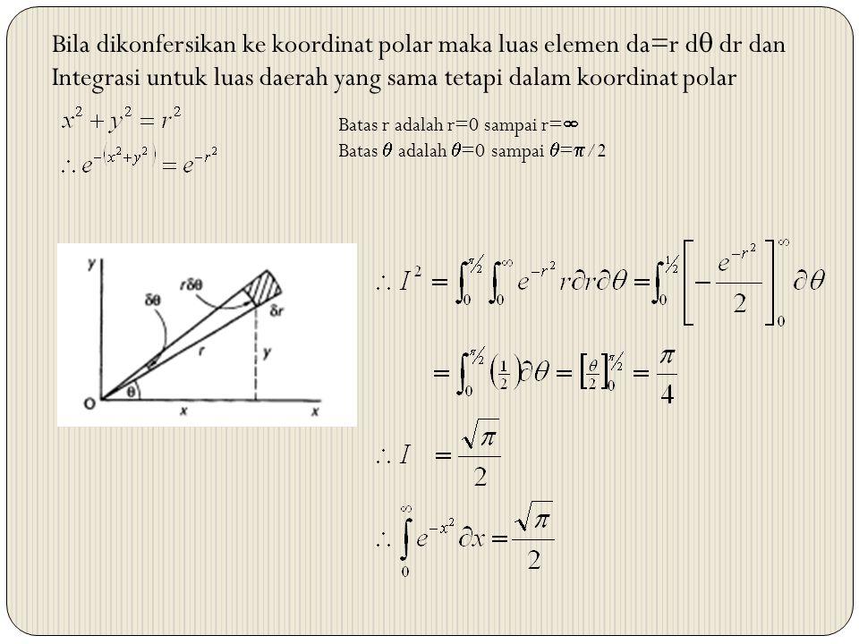 Bila dikonfersikan ke koordinat polar maka luas elemen da=r d dr dan