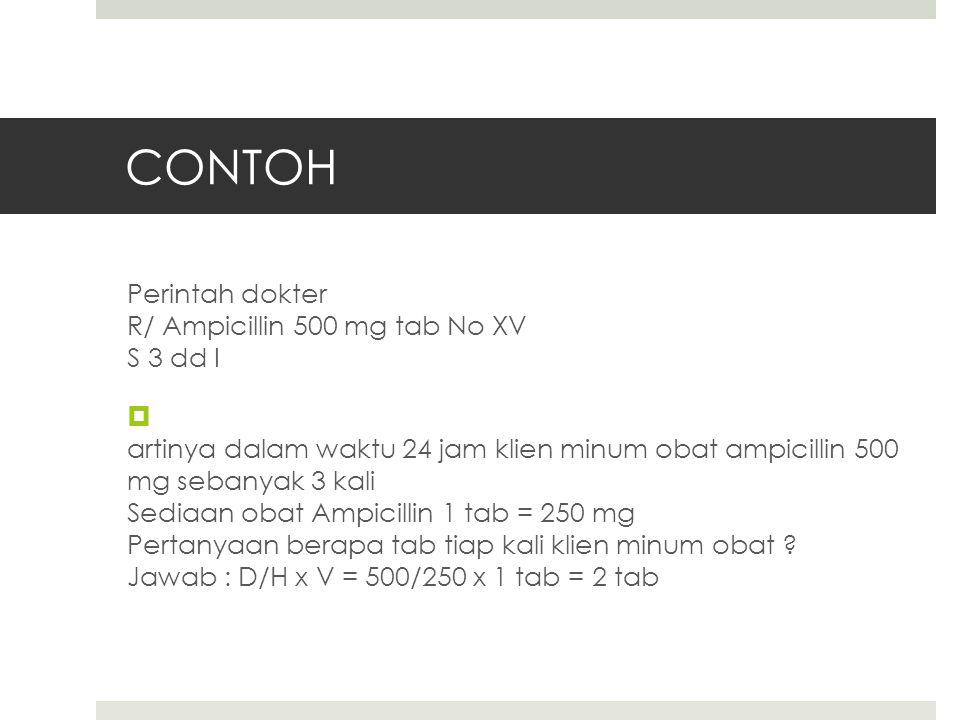 CONTOH Perintah dokter R/ Ampicillin 500 mg tab No XV S 3 dd I
