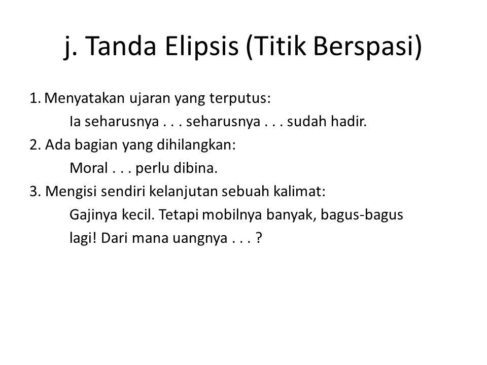 j. Tanda Elipsis (Titik Berspasi)