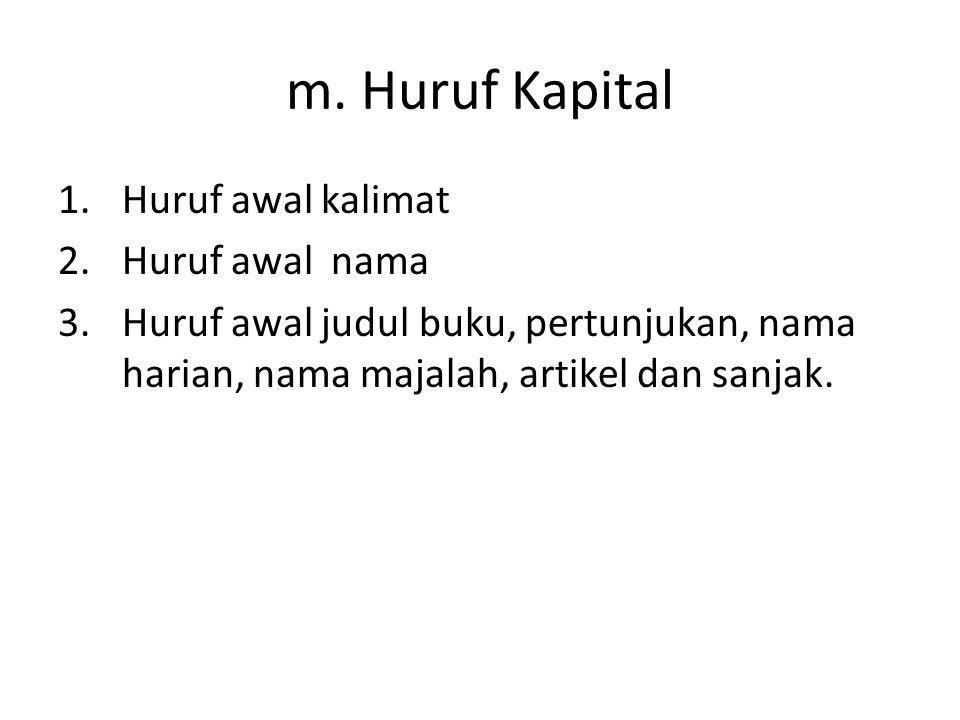 m. Huruf Kapital Huruf awal kalimat Huruf awal nama