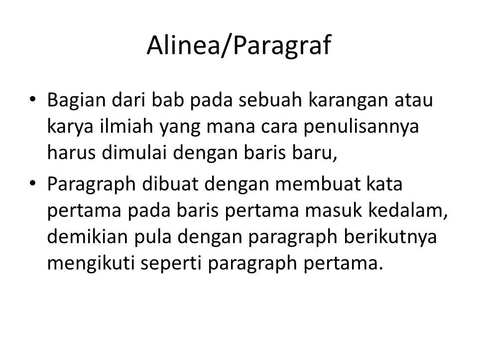 Alinea/Paragraf Bagian dari bab pada sebuah karangan atau karya ilmiah yang mana cara penulisannya harus dimulai dengan baris baru,