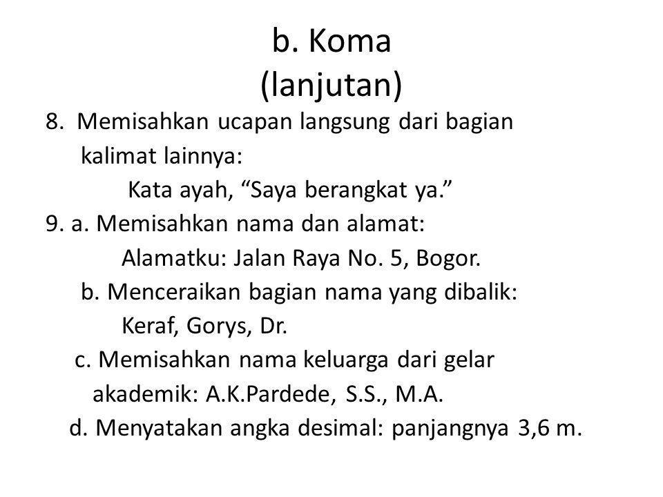 b. Koma (lanjutan) 8. Memisahkan ucapan langsung dari bagian