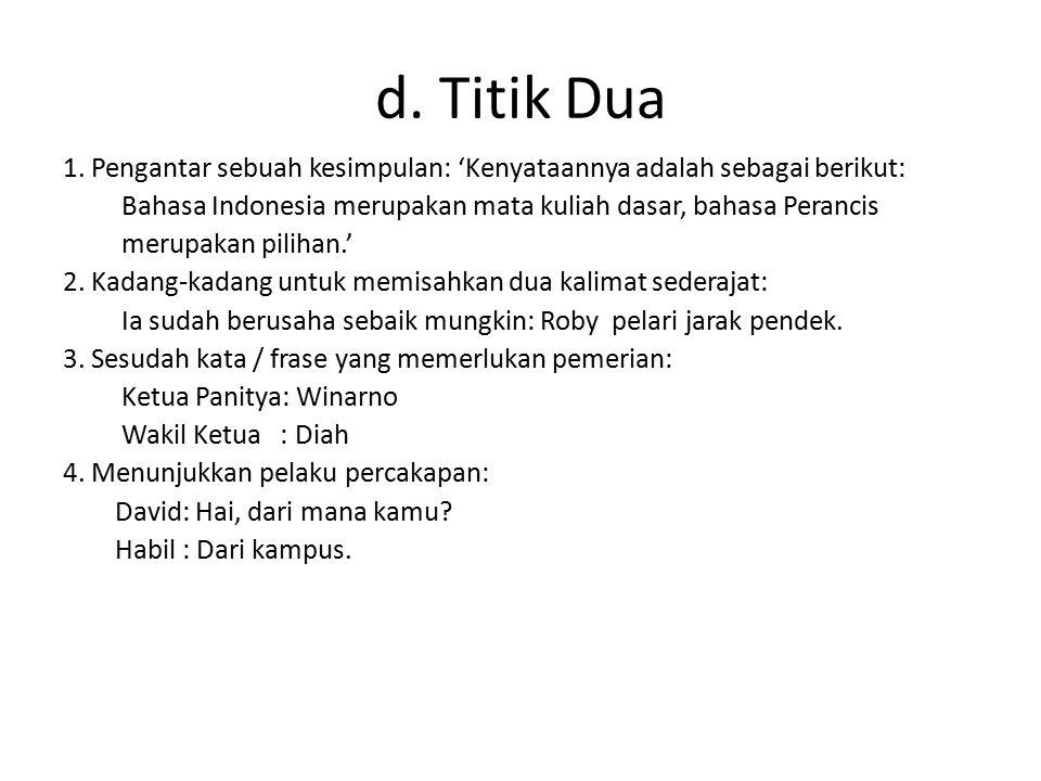 d. Titik Dua 1. Pengantar sebuah kesimpulan: 'Kenyataannya adalah sebagai berikut: Bahasa Indonesia merupakan mata kuliah dasar, bahasa Perancis.