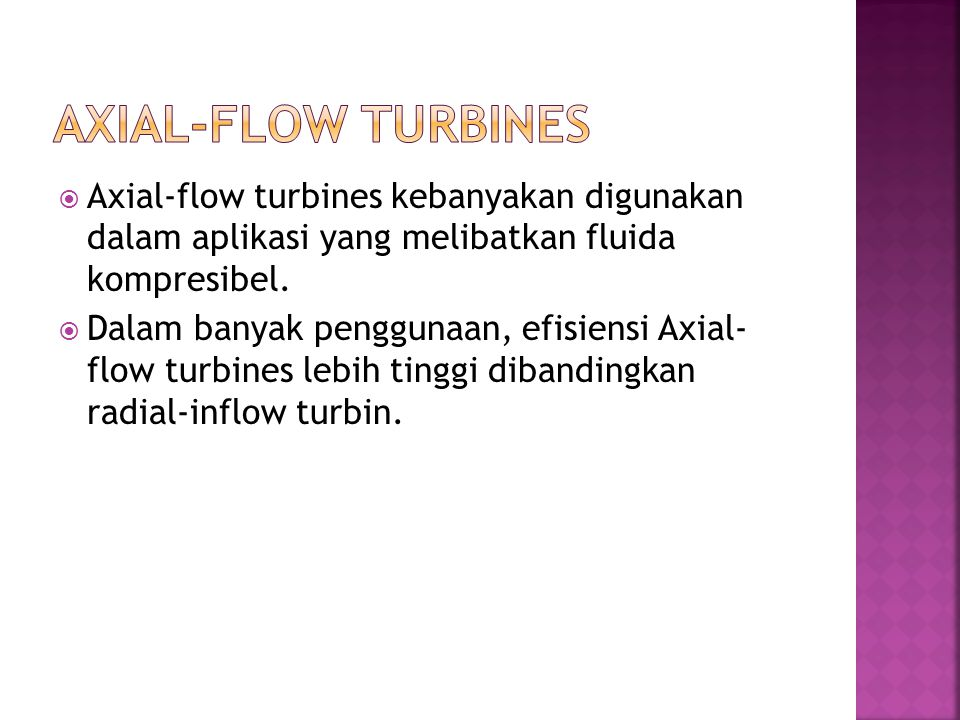 Axial-flow turbines Axial-flow turbines kebanyakan digunakan dalam aplikasi yang melibatkan fluida kompresibel.