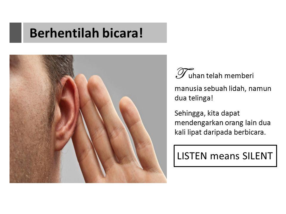 T uhan telah memberi manusia sebuah lidah, namun dua telinga!