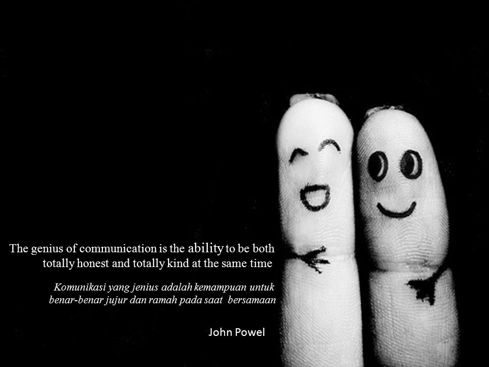 The genius of communication is the ability to be both