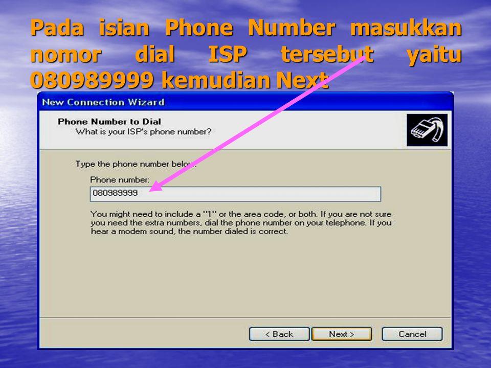 Pada isian Phone Number masukkan nomor dial ISP tersebut yaitu 080989999 kemudian Next