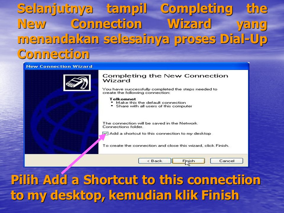Selanjutnya tampil Completing the New Connection Wizard yang menandakan selesainya proses Dial-Up Connection