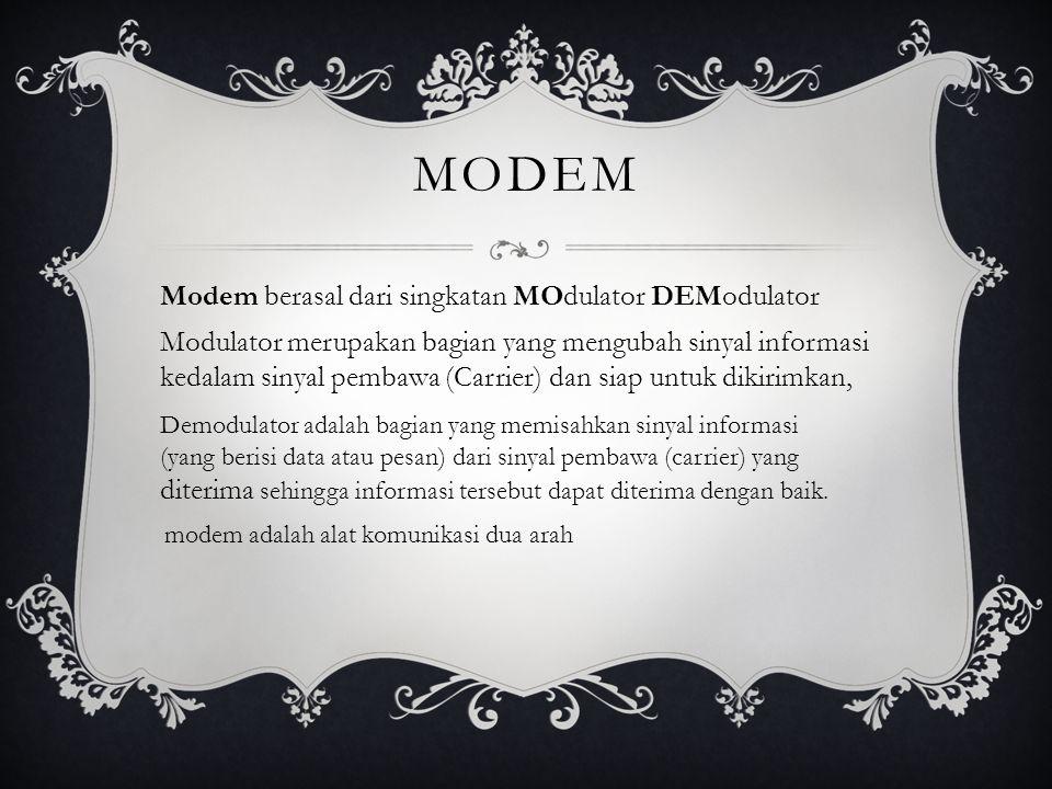 mODEM Modem berasal dari singkatan MOdulator DEModulator