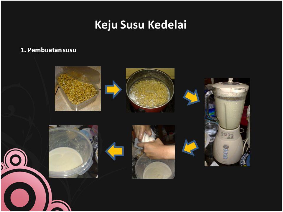 Keju Susu Kedelai 1. Pembuatan susu