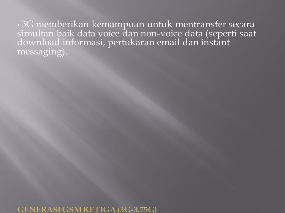 3G memberikan kemampuan untuk mentransfer secara simultan baik data voice dan non-voice data (seperti saat download informasi, pertukaran email dan instant messaging).