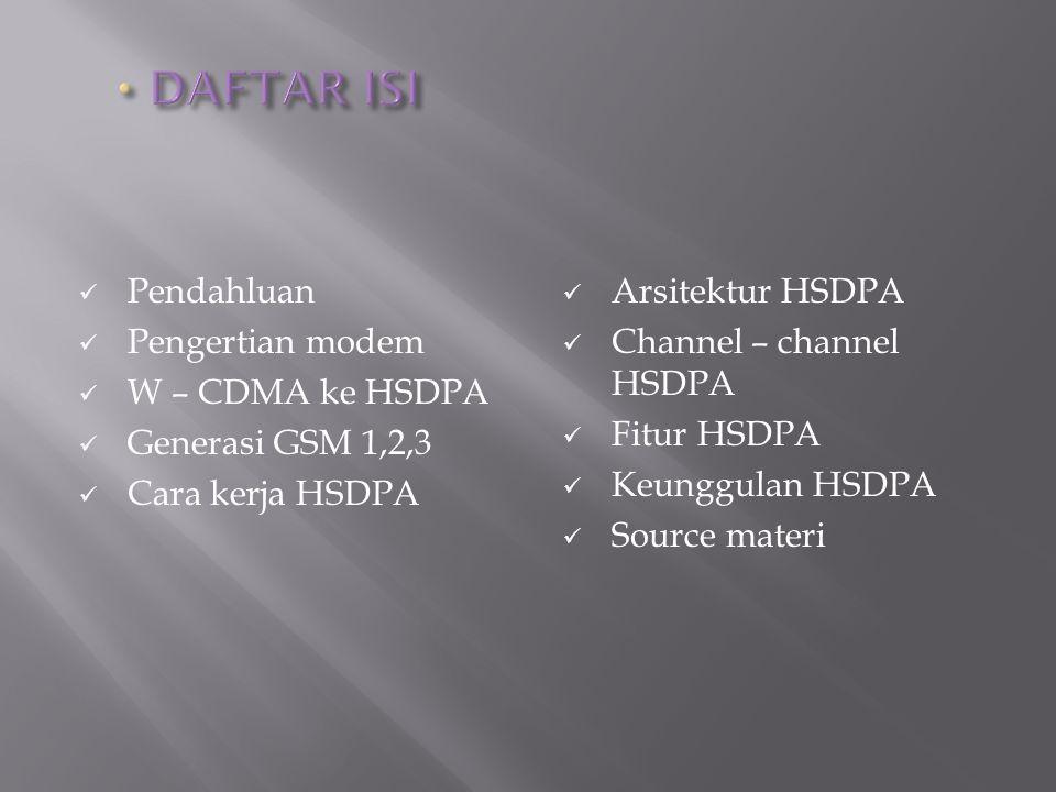 DAFTAR ISI Pendahluan Pengertian modem W – CDMA ke HSDPA