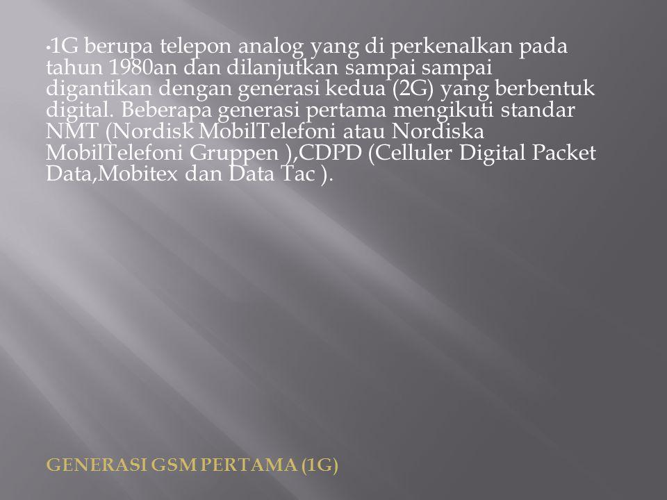 1G berupa telepon analog yang di perkenalkan pada tahun 1980an dan dilanjutkan sampai sampai digantikan dengan generasi kedua (2G) yang berbentuk digital. Beberapa generasi pertama mengikuti standar NMT (Nordisk MobilTelefoni atau Nordiska MobilTelefoni Gruppen ),CDPD (Celluler Digital Packet Data,Mobitex dan Data Tac ).