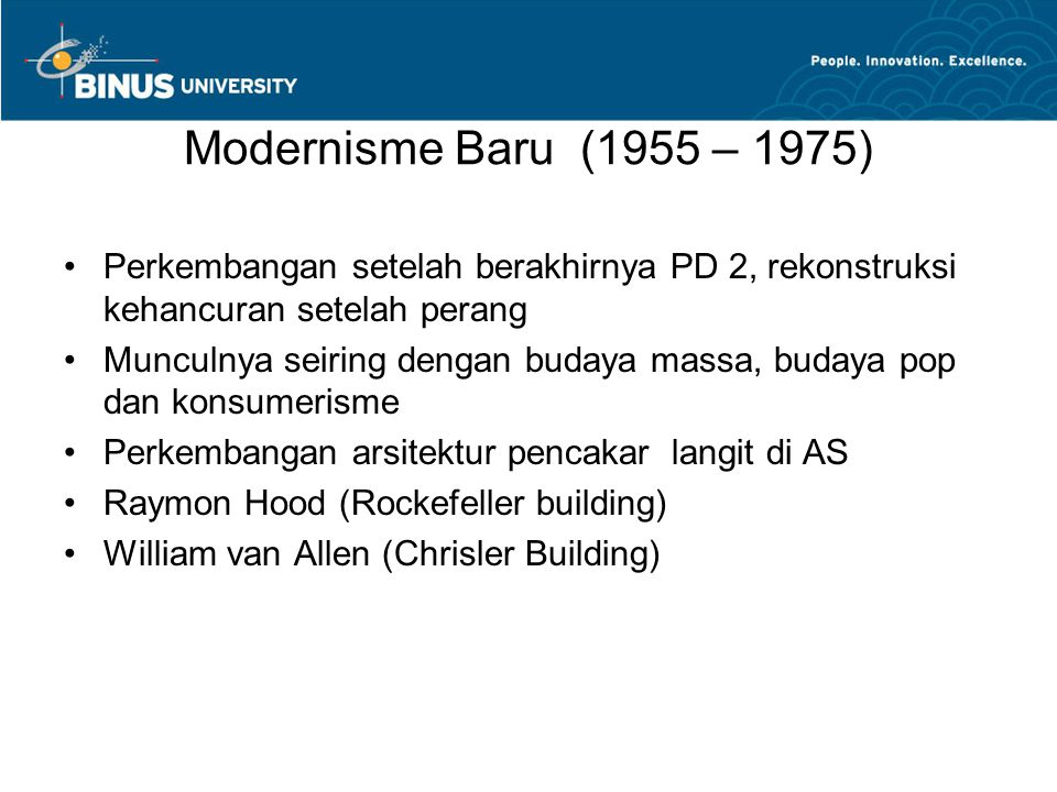 Modernisme Baru (1955 – 1975) Perkembangan setelah berakhirnya PD 2, rekonstruksi kehancuran setelah perang.