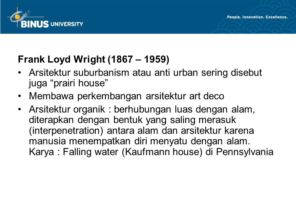 Frank Loyd Wright (1867 – 1959) Arsitektur suburbanism atau anti urban sering disebut juga prairi house