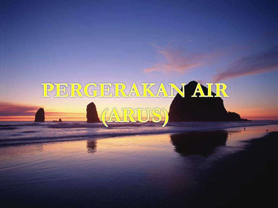 PERGERAKAN AIR (ARUS)