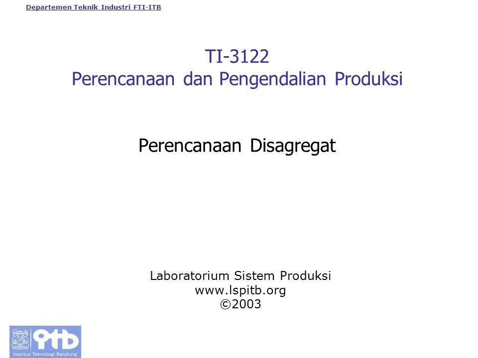 TI-3122 Perencanaan dan Pengendalian Produksi Perencanaan Disagregat