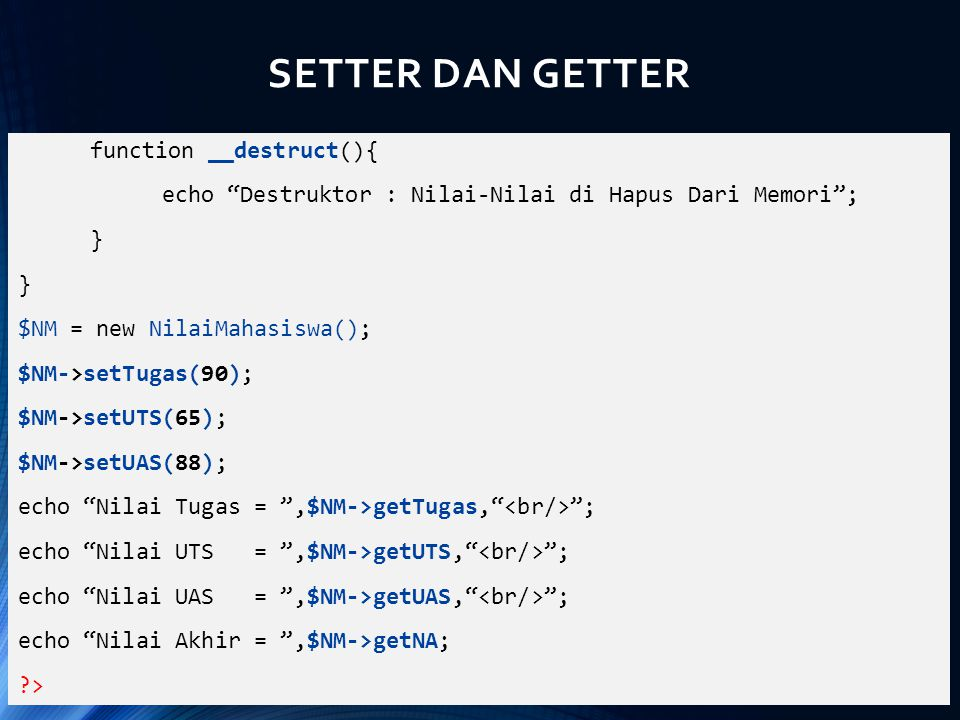 SETTER DAN GETTER function __destruct(){