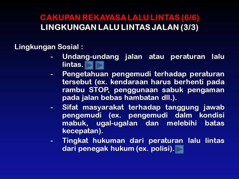 CAKUPAN REKAYASA LALU LINTAS (6/6) LINGKUNGAN LALU LINTAS JALAN (3/3)
