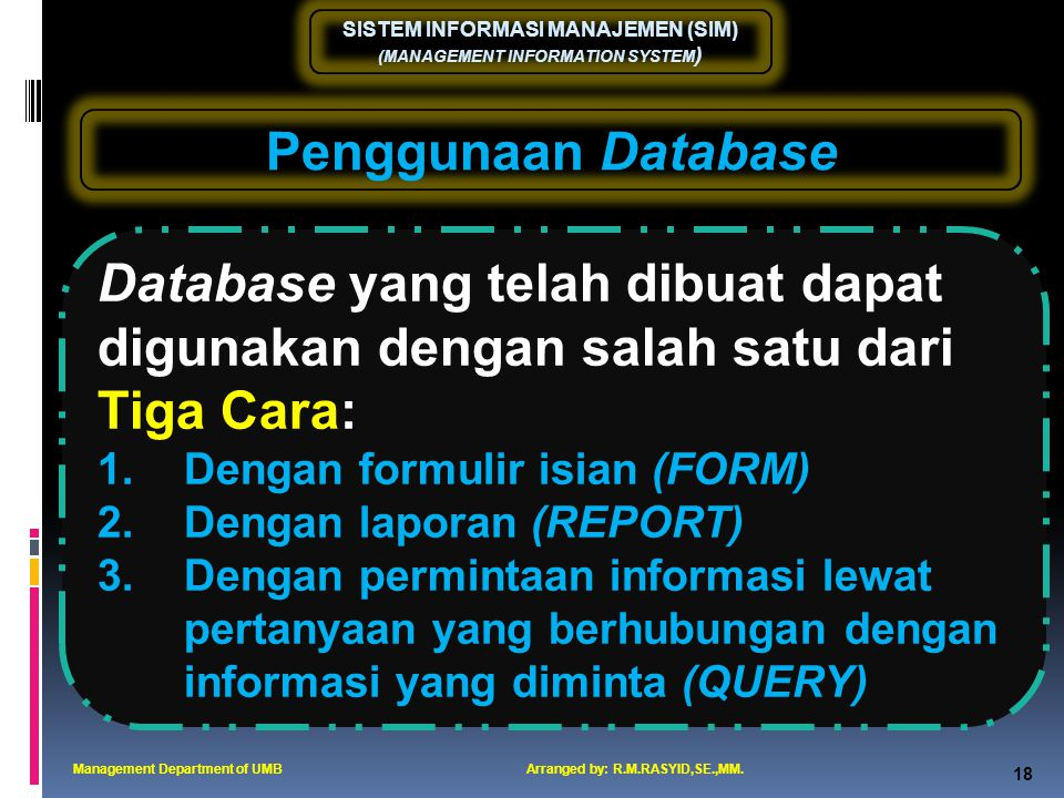 Database yang telah dibuat dapat digunakan dengan salah satu dari