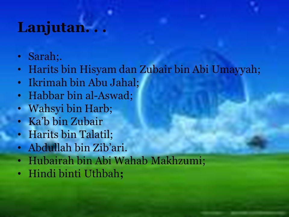 Lanjutan. . . Sarah;. Harits bin Hisyam dan Zubair bin Abi Umayyah;