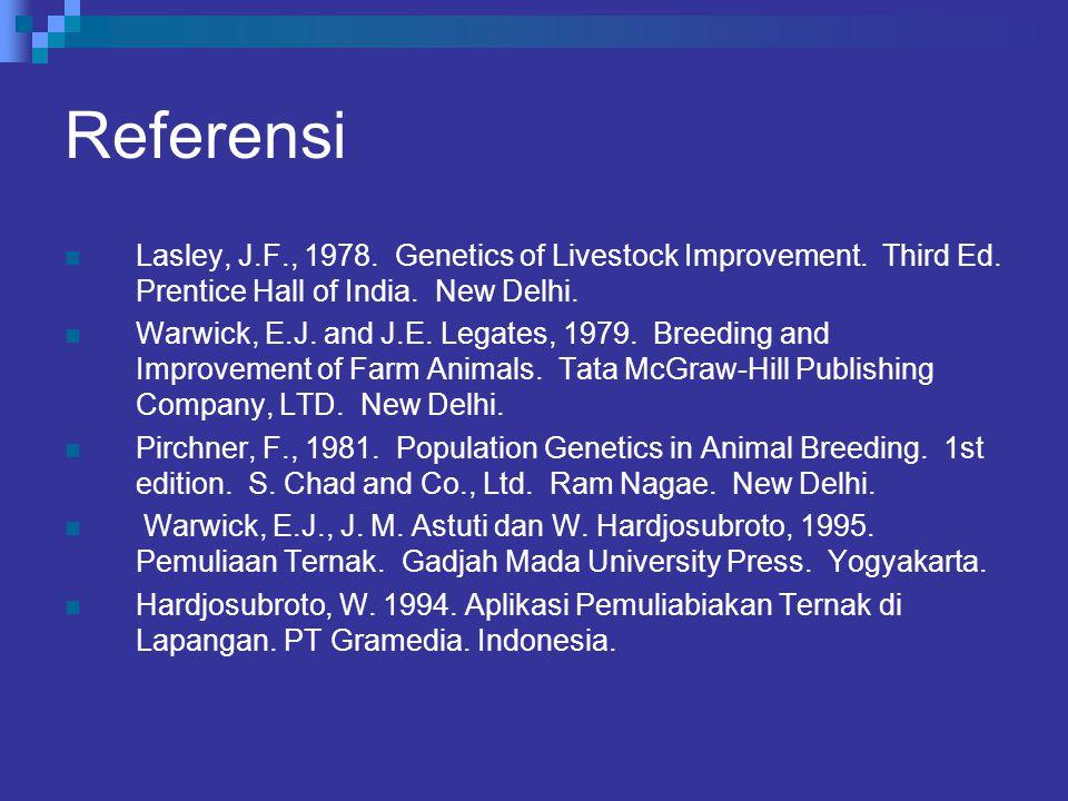 Referensi Lasley, J.F., 1978. Genetics of Livestock Improvement. Third Ed. Prentice Hall of India. New Delhi.
