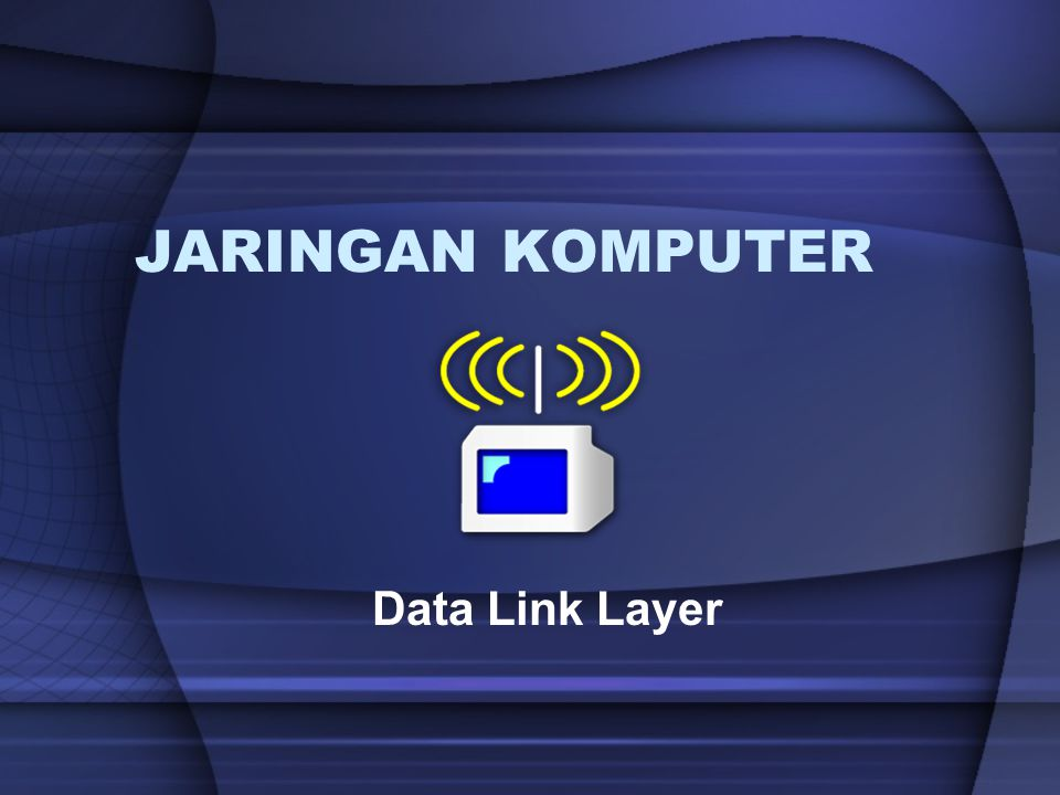 JARINGAN KOMPUTER Data Link Layer