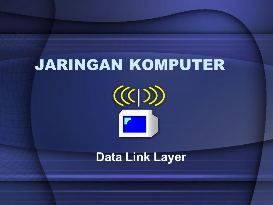 JARINGAN KOMPUTER Data Link Layer